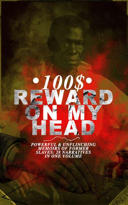 Frederick Douglass 100$ REWARD ON MY HEAD – Powerful & Unflinching Memoirs Of Former Slaves: 28 Narratives in One Volume frederick douglass frederick douglass all 3 memoirs in one volume