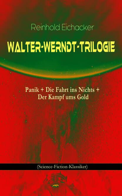 Reinhold Eichacker Walter-Werndt-Trilogie: Panik + Die Fahrt ins Nichts + Der Kampf ums Gold reinhold tritt die welle