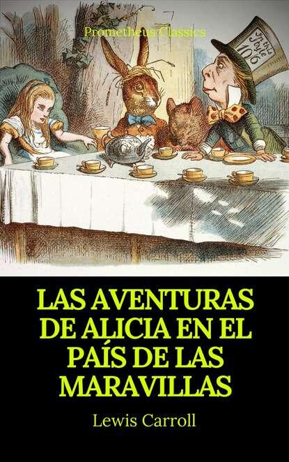 Льюис Кэрролл Las aventuras de Alicia en el País de las Maravillas (Prometheus Classics) carola aikin las primaveras de verónica