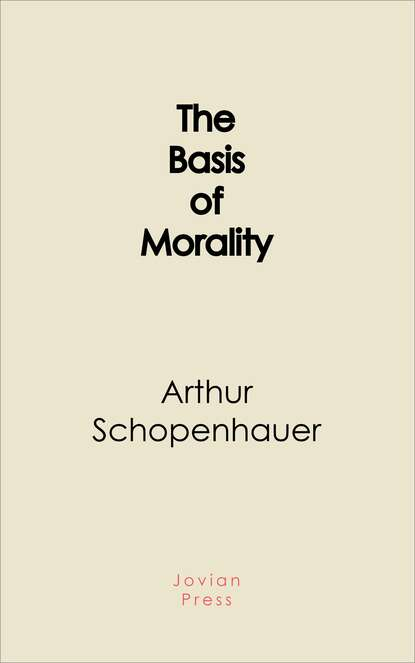Фото - Arthur Schopenhauer The Basis of Morality gore george the scientific basis of national progress including that of morality