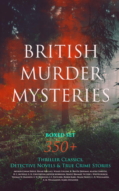 Фото - Уилки Коллинз BRITISH MURDER MYSTERIES Boxed Set: 350+ Thriller Classics, Detective Novels & True Crime Stories charles norris williamson british murder mysteries – 10 novels in one volume