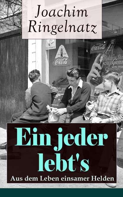 Joachim Ringelnatz Ein jeder lebt's: Aus dem Leben einsamer Helden joachim ringelnatz ein jeder lebt s