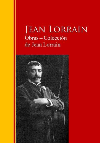 Фото - Jean Lorrain Obras ─ Colección de Jean Lorrain jose marti obras colección de josé martí