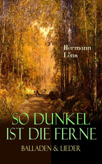 Löns Hermann So dunkel ist die Ferne - Balladen & Lieder löns hermann das tal der lieder und andere schilderungen