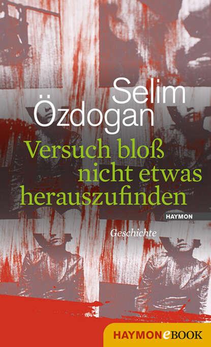 Фото - Selim Ozdogan Versuch bloß nicht etwas herauszufinden selim ozdogan papierpussy