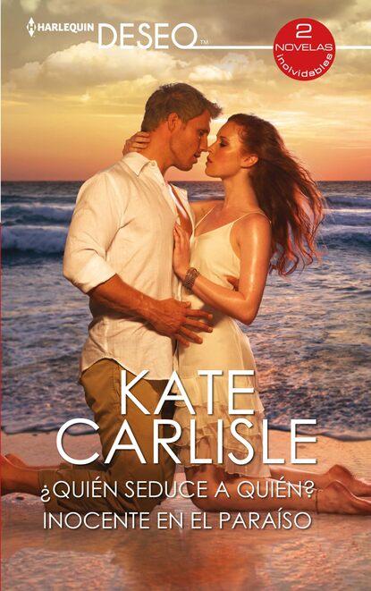 Kate Carlisle ¿Quién seduce a quién? - Inocente en el paraíso juan valera a quién debe darse crédito