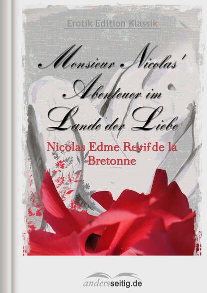 Фото - Nicolas Edme Restif de la Bretonne Monsieur Nicolas' Abenteuer im Lande der Liebe desfontaines nicolas marc la vraye suitte du cid