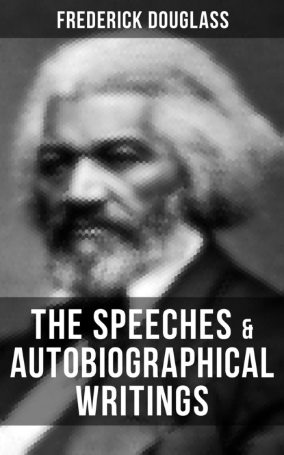 Frederick Douglass The Speeches & Autobiographical Writings of Frederick Douglass frederick douglass frederick douglass all 3 memoirs in one volume