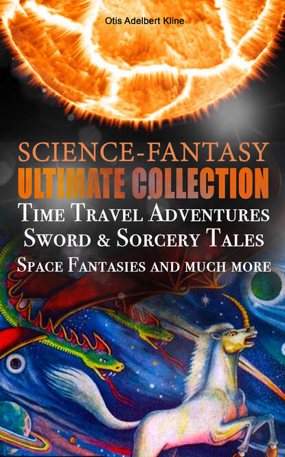 Фото - Otis Adelbert Kline SCIENCE-FANTASY Ultimate Collection: Time Travel Adventures, Sword & Sorcery Tales, Space Fantasies and much more fritz reuter leiber sf ultimate collection 20 time travel
