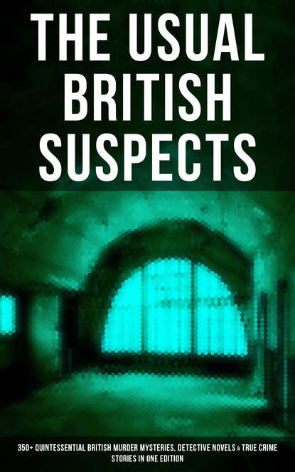 Фото - Уилки Коллинз The Usual British Suspects: 350+ Quintessential British Murder Mysteries & Detective Novels charles norris williamson british murder mysteries – 10 novels in one volume