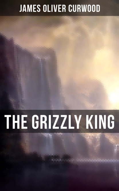 James Oliver Curwood The Grizzly King james oliver curwood the flaming forest
