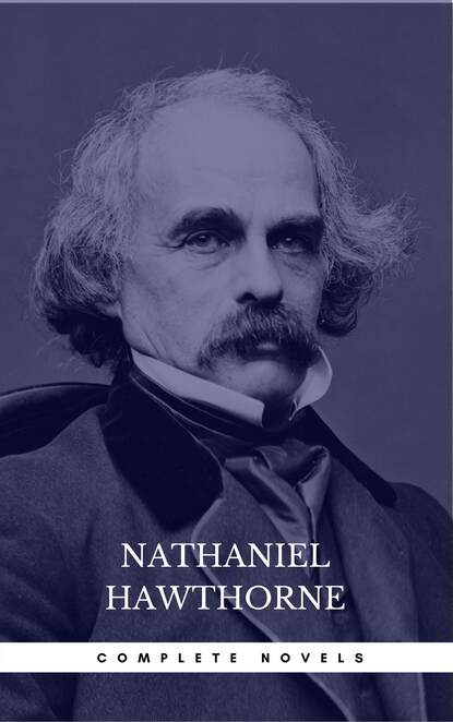 Nathaniel Hawthorne Nathaniel Hawthorne: The Complete Novels (Manor Books) (The Greatest Writers of All Time) nathaniel hawthorne the collected poetical works of nathaniel hawthorne