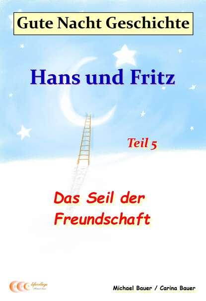 Michael Bauer Gute-Nacht-Geschichte: Hans und Fritz - Das Seil der Freundschaft michael bauer gute nacht geschichten hans und fritz mit susi und petra band i