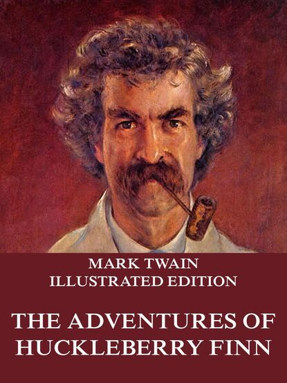 Марк Твен The Adventures Of Huckleberry Finn марк твен adventures of huckleberry finn illustrated
