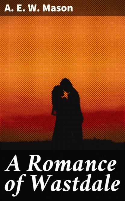 Фото - A. E. W. Mason A Romance of Wastdale a e w mason lawrence clavering