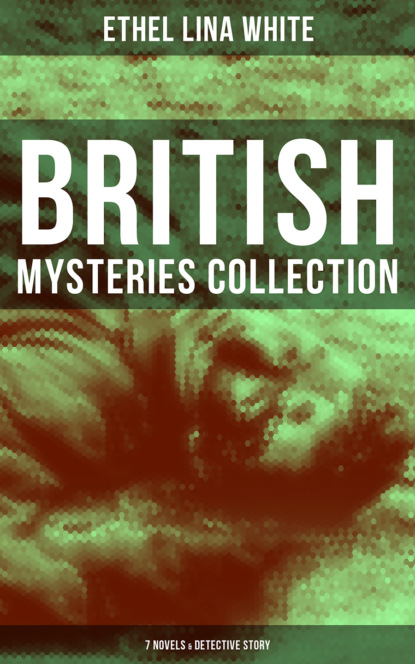 Ethel Lina White British Mysteries Collection: 7 Novels & Detective Story ethel lina white british mysteries collection the complete 7 novels