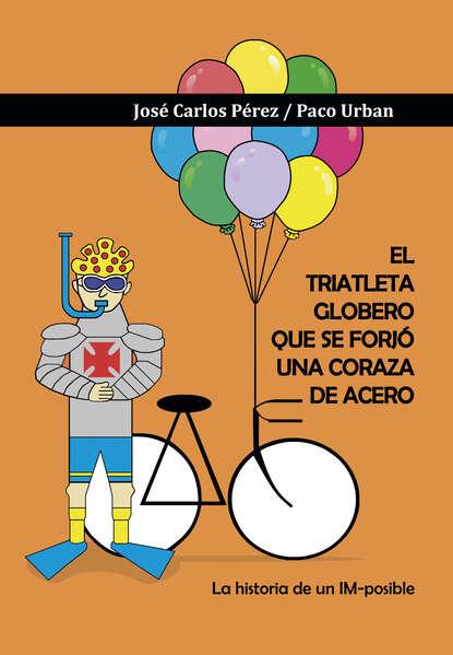 Фото - José Carlos Pérez López El triatleta globero que se forjó una coraza de acero juan carlos pérez toribio el viento sopla de nuevo
