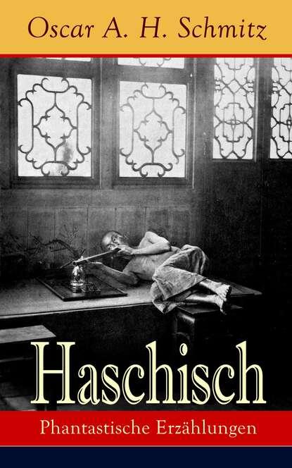 Oscar A. H. Schmitz Haschisch: Phantastische Erzählungen oscar a h schmitz haschisch phantastische erzählungen