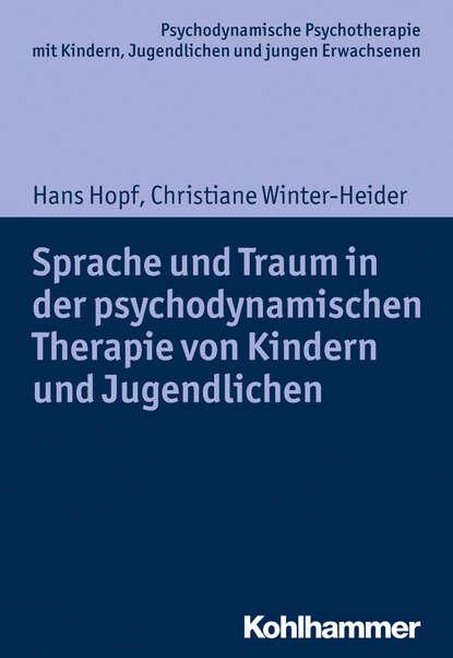 Фото - Hans Hopf Sprache und Traum in der psychodynamischen Therapie von Kindern und Jugendlichen hans thies lehmann tragödie und dramatisches theater