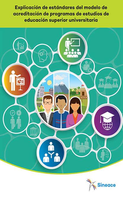 SINEACE Explicación de estándares del modelo de acreditación de programas de estudios de educación superior universitaria sineace explicación de estándares del modelo de acreditación de programas de estudios de educación superior universitaria
