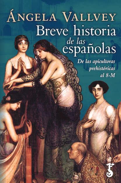 Angela Vallvey Breve historia de las españolas angela vallvey breve historia de las españolas