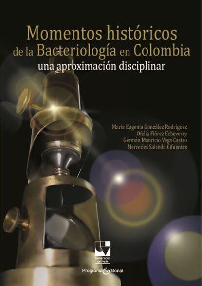 María Eugenia González Rodríguez Momentos históricos de la bacteriología en Colombia недорого