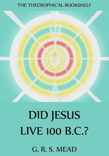 G. R. S. Mead Did Jesus Live 100 B.C.? недорого