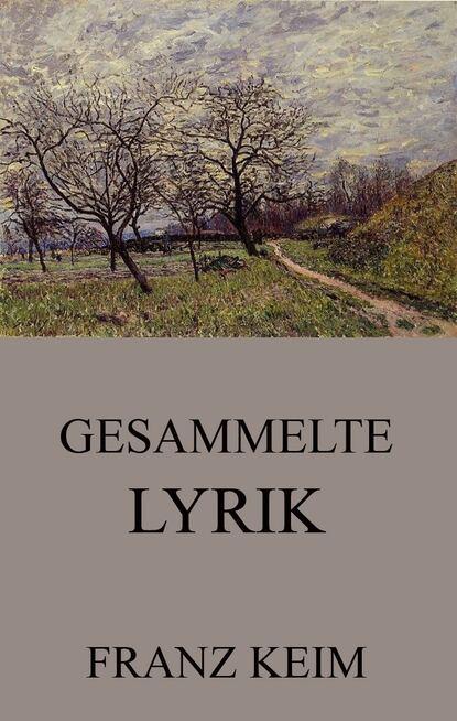 Franz Keim Gesammelte Lyrik недорого