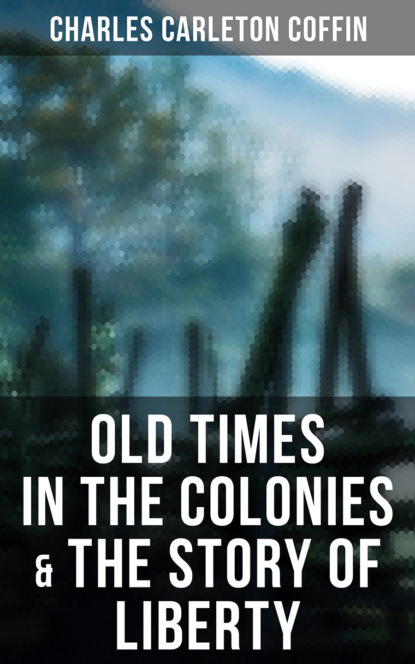 купить Charles Carleton Coffin Old Times in the Colonies & The Story of Liberty в интернет-магазине