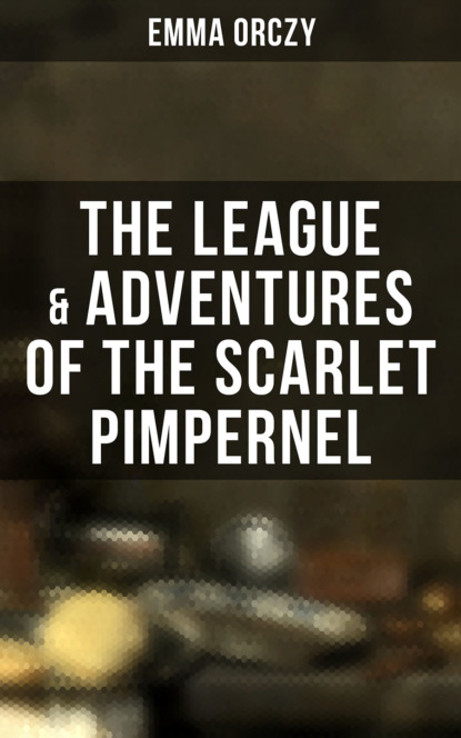 Фото - Emma Orczy The League & Adventures of the Scarlet Pimpernel emma orczy the bronze eagle a story of the hundred days