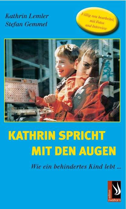 Kathrin Lemler Kathrin spricht mit den Augen - Wie ein behindertes Kind lebt ann kathrin karschnick rack geheimprojekt 25 folge 1 ungekürzt