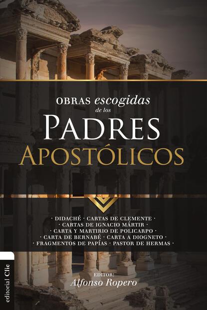 Фото - Alfonso Ropero Obras escogidas de los Padres apostólicos группа авторов obras escogidas de agustín de hipona 2