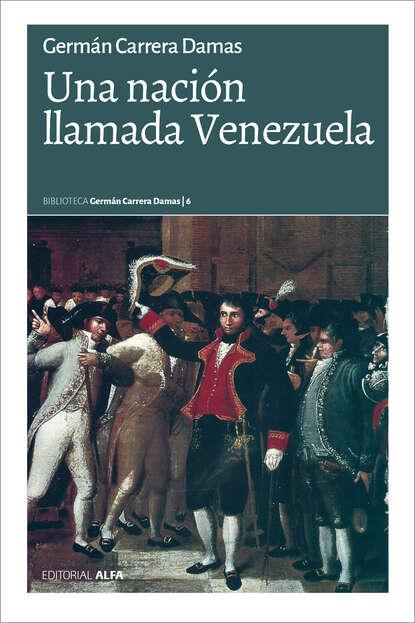 Фото - Germán Carrera Damas Una nación llamada Venezuela margot versteeg propuestas par re construir una nación