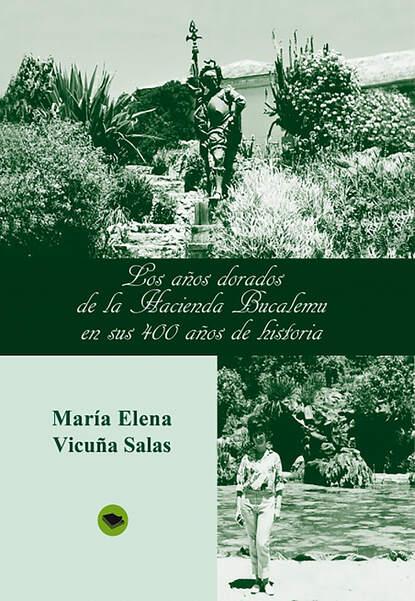 Maria Elena Vicuna Salas Los años dorados de la Hacienda Bucalemu en sus 400 años de historia elena g de white los embajadores