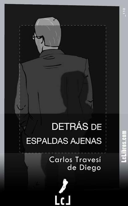 Carlos Travesí de Diego Detrás de espaldas ajenas carlos araya historial de navegación