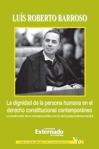 Luís Roberto Barroso La dignidad de la persona humana en el derecho constitucional contemporáneo