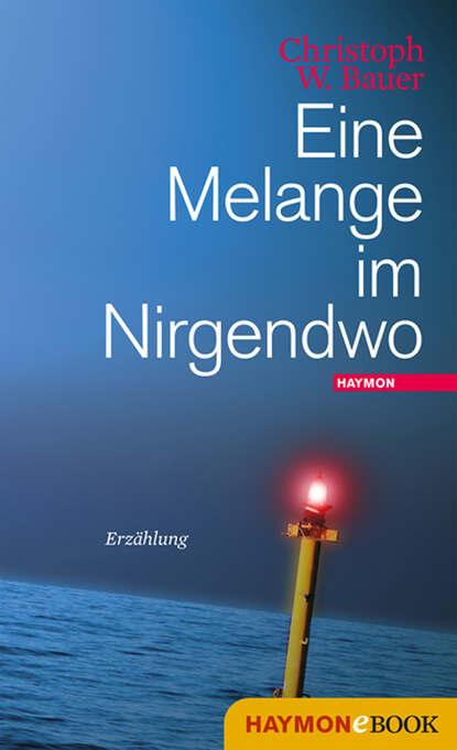 Christoph W. Bauer Eine Melange im Nirgendwo christoph w bauer im alphabet der häuser