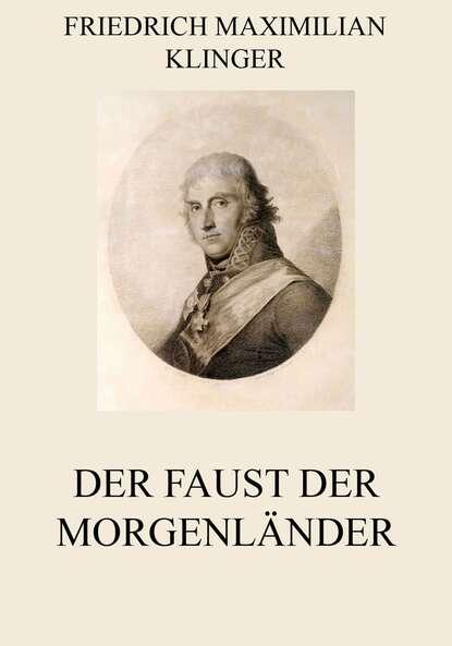 Friedrich Maximilian Klinger Der Faust der Morgenländer недорого