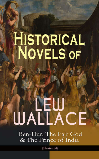 Lew Wallace Historical Novels of Lew Wallace: Ben-Hur, The Fair God & The Prince of India (Illustrated) wallace l ben hur a tale of the christ isbn 9781853262838