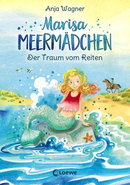 Фото - Anja Wagner Marisa Meermädchen - Der Traum vom Reiten sue mongredien mariella meermädchen 8 die melodie der delfine