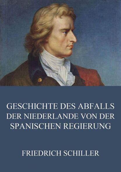Friedrich Schiller Geschichte des Abfalls der vereinigten Niederlande von der spanischen Regierung недорого