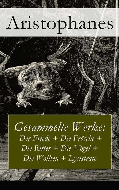 Aristophanes Gesammelte Werke: Der Friede + Die Frösche + Die Ritter + Die Vögel + Die Wolken + Lysistrate недорого