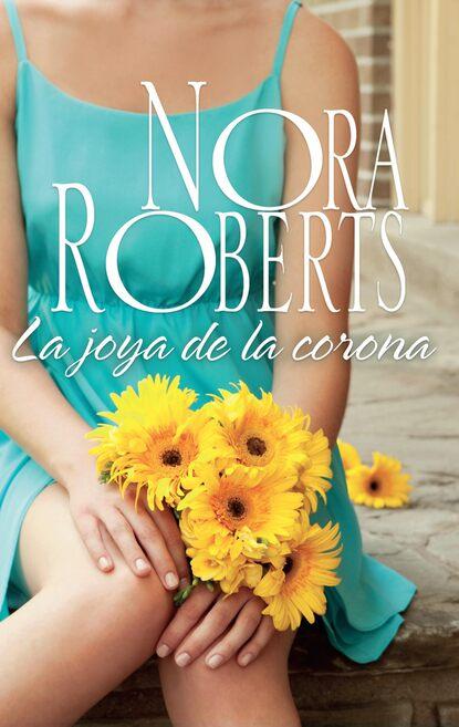 Нора Робертс La joya de la corona нора робертс la mujer de sullivan