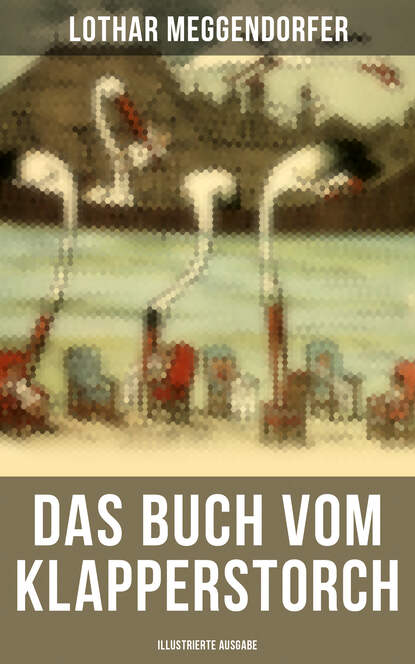 Lothar Meggendorfer Das Buch vom Klapperstorch (Illustrierte Ausgabe) wolf dietrich beecken das kleine buch vom krebs