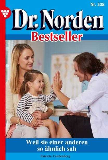 Фото - Patricia Vandenberg Dr. Norden Bestseller 308 – Arztroman patricia vandenberg dr norden bestseller 259 – arztroman