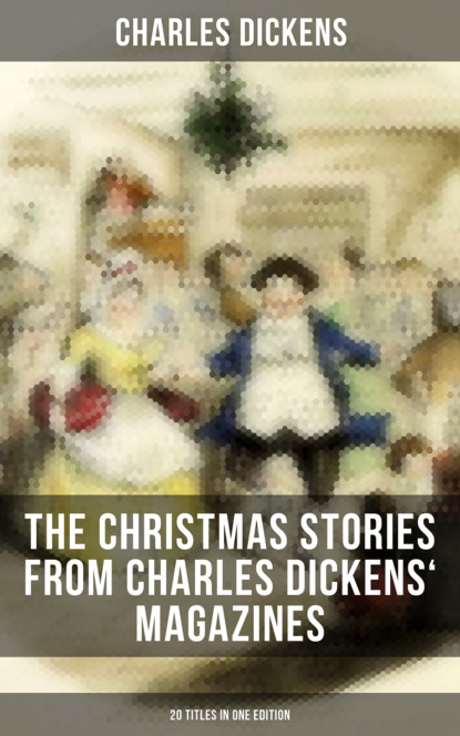 Чарльз Диккенс The Christmas Stories from Charles Dickens' Magazines - 20 Titles in One Edition чарльз диккенс charles dickens the complete christmas books and stories the greatest writers of all time