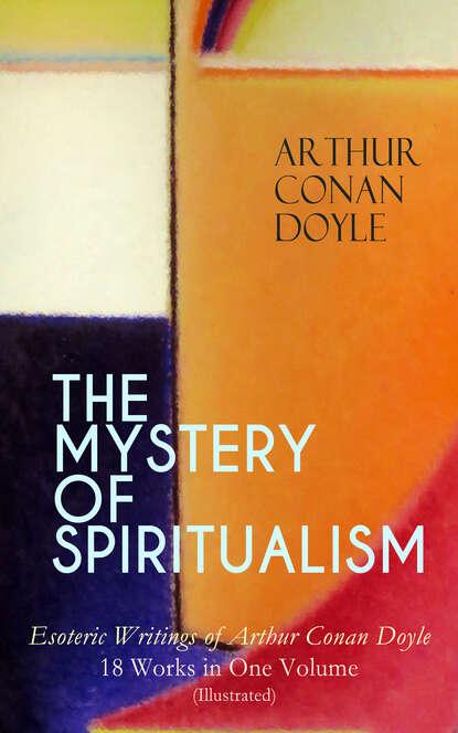 Фото - Arthur Conan Doyle THE MYSTERY OF SPIRITUALISM – Esoteric Writings of Arthur Conan Doyle conan