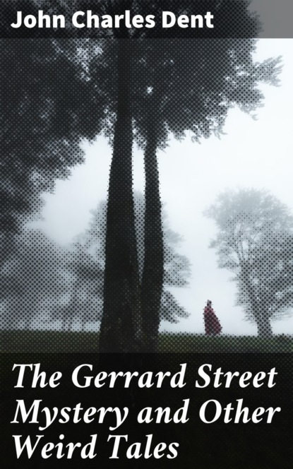 John Charles Dent The Gerrard Street Mystery and Other Weird Tales