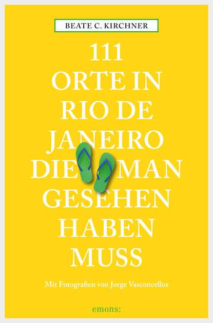 Фото - Beate C. Kirchner 111 Orte in Rio de Janeiro, die man gesehen haben muss susanne gurschler 111 orte in tirol die man gesehen haben muß