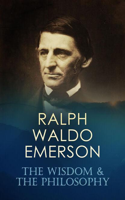 Ralph Waldo Emerson RALPH WALDO EMERSON: The Wisdom & The Philosophy недорого
